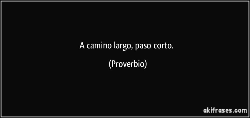 frase-a-camino-largo-paso-corto-proverbio-139594